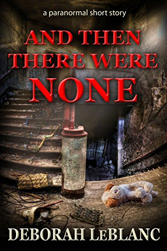And Then There Were None by Deborah Leblanc