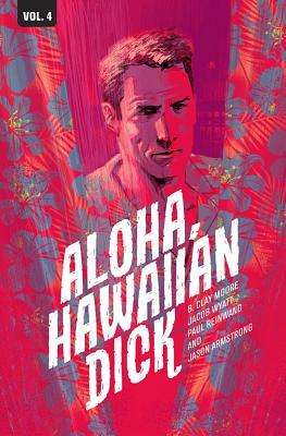 Hawaiian Dick, Vol. 4: Aloha, Hawaiian Dick by Ron Salas, Sean Dove, B. Clay Moore, Paul Reinwand, Jacob Wyatt, Jason Armstrong