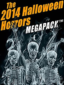 The 2014 Halloween Horrors MEGAPACK by Everil Worrell, Wirt Gerrare, Shawn M. Garrett, Mrs. Oliphant, Ambrose Bierce, Edith Wharton