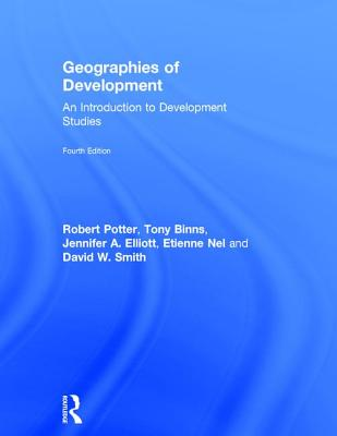 Geographies of Development: An Introduction to Development Studies by Robert B. Potter