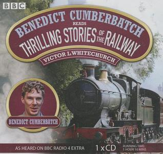 Benedict Cumberbatch Reads Thrilling Stories of the Railway by Benedict Cumberbatch, Victor L. Whitechurch