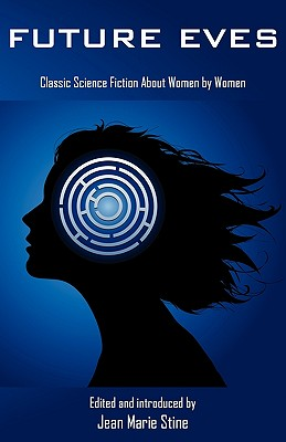Future Eves: Classic Science Fiction about Women by Women by
