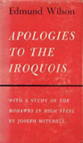Apologies to the Iroquois with A Study of the Mohawks in High Steel by Edmund Wilson, Joseph Mitchell