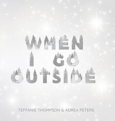 When I Go Outside I Go Inside by Teffanie Thompson, Adrea Peters