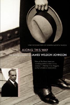 Along This Way: The Autobiography of James Weldon Johnson by James Weldon Johnson, Sondra K. Wilson
