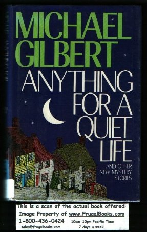 Anything for a Quiet Life and Other New Mystery Stories by Michael Gilbert