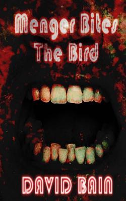 Menger Bites The Bird by David Bain