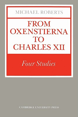 From Oxenstierna to Charles XII: Four Studies by Michael Roberts