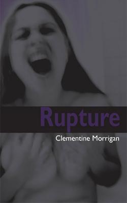 Rupture by Clementine Morrigan
