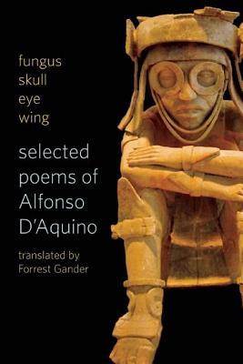 Fungus Skull Eye Wing: Selected Poems of Alfonso D?aquino by Alfonso D'Aquino