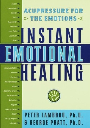 Instant Emotional Healing: Acupressure for the Emotions by George Pratt, Peter Lambrou