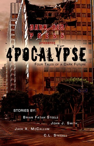 4POCALYPSE - Four Tales Of A Dark Future by John McCallum Swain, Jack X. McCallum, C.L. Stegall, Brian Fatah Steele, John J. Smith