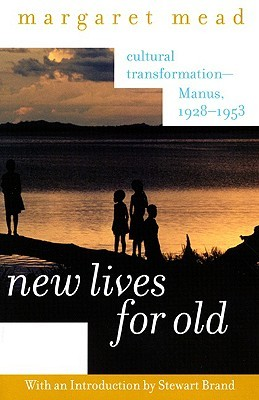 New Lives for Old: Cultural Transformation-Manus, 1928-53 by Margaret Mead