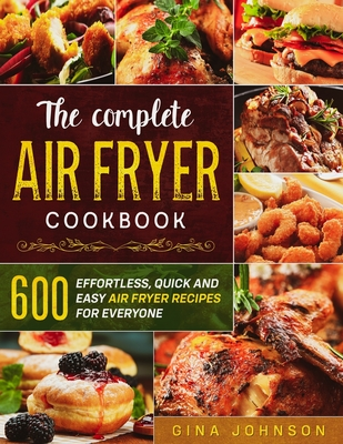 The Complete Air Fryer Cookbook by Gina Johnson