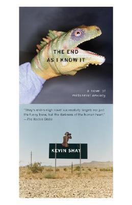 The End as I Know It: A Novel of Millenial Anxiety by Kevin Shay
