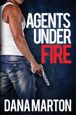 Agents Under Fire: Second, Expanded Edition by Dana Marton