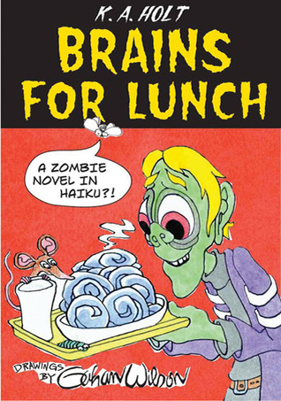 Brains For Lunch: A Zombie Novel in Haiku?! by K.A. Holt, Gahan Wilson