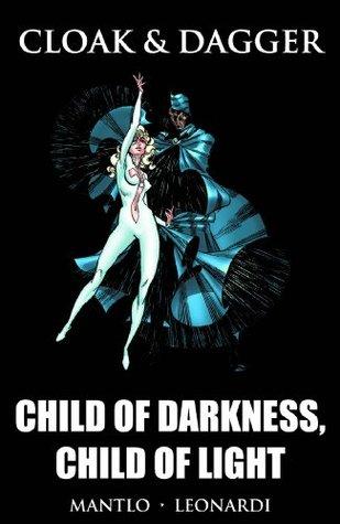 Cloak and Dagger: Child of Darkness, Child of Light by Rick Leonardi, Bill Mantlo