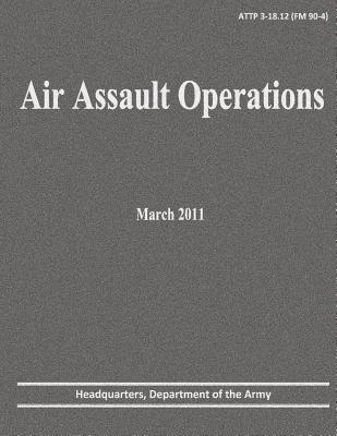 Air Assault Operations (ATTP 3-18.12) by Department Of the Army