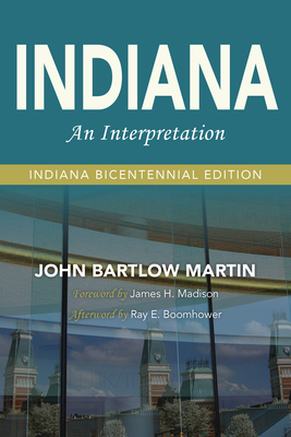Indiana: An Interpretation--Indiana Bicentennial Edition by John Bartlow Martin