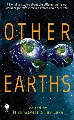 Other Earths by Nick Gevers, Jay Lake
