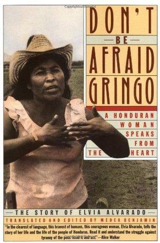 Don't Be Afraid, Gringo by Elvia Alvarado, Medea Benjamin