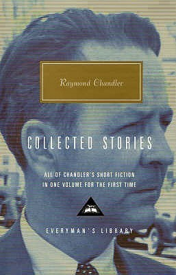 Collected Stories (Everyman's Library) by John Bayley, Raymond Chandler