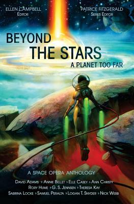 Beyond the Stars: A Planet Too Far: a space opera anthology by Rory Hume, Sabrina Locke