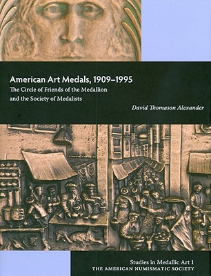 American Art Medals, 1909-1995: The Circle of Friends of the Medallion and the Society of Medalists by Alan Roche, David Thomason Alexander, David Alexander