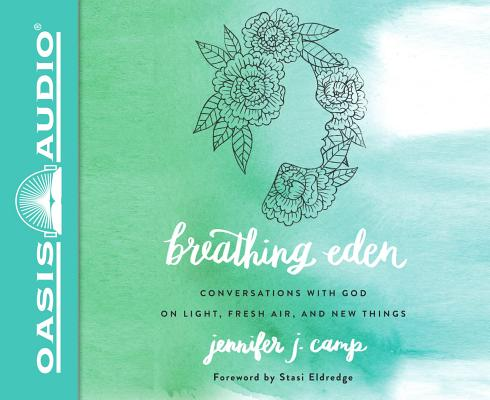 Breathing Eden (Library Edition): Conversations with God on Light, Fresh Air, and New Things by Jennifer J. Camp