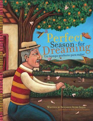 A Perfect Season for Dreaming / Un tiempo perfecto para soñar by Esau Andrade Valencia, Benjamin Alire Sáenz