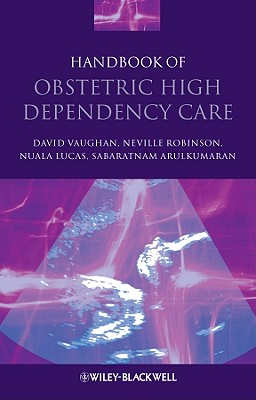 Handbook of Obstetric High Dependency Care by Nuala Lucas, David Vaughan, Neville Robinson