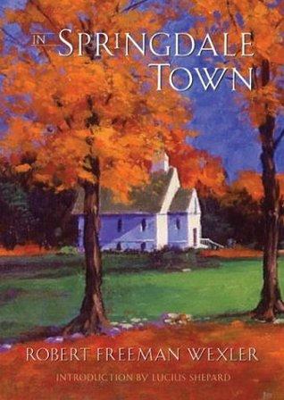 In Springdale Town by Robert Freeman Wexler