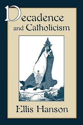 Decadence and Catholicism by Ellis Hanson
