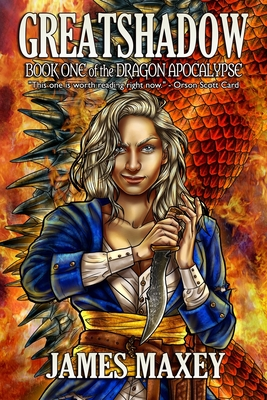 Greatshadow: Book One of the Dragon Apocalypse by James Maxey