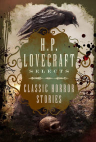 H.P. Lovecraft Selects: Classic Horror Stories by William Hope Hodgson, M.R. James, Algernon Blackwood, W.W. Jacobs, Arthur Machen, John William Polidori, Arthur Conan Doyle