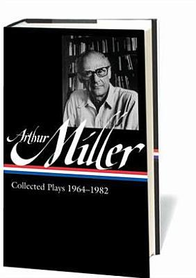 Collected Plays 1964–1982 by Arthur Miller, Tony Kushner