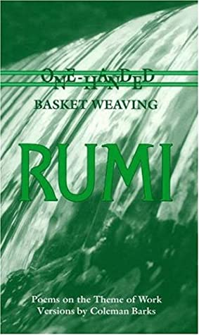 One-Handed Basket Weaving: Poems on the Theme of Work by Coleman Barks, Rumi