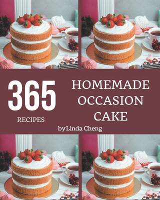 365 Homemade Occasion Cake Recipes: Everything You Need in One Occasion Cake Cookbook! by Linda Cheng
