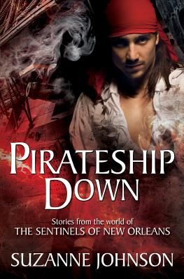 Pirateship Down: Stories from the World of the Sentinels of New Orleans by Suzanne Johnson