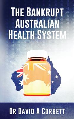 The Bankrupt Australian Health System by David Corbett