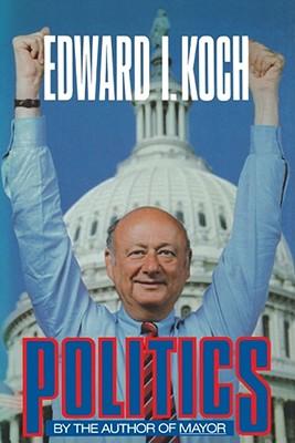 Politics by Edward I. Koch, Koch, Ed Koch