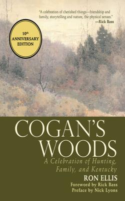 Cogan's Woods: A Celebration of Hunting, Family, and Kentucky by Ron Ellis