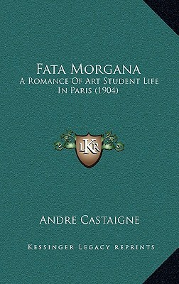 Fata Morgana: A Romance of Art Student Life in Paris (1904) by André Castaigne
