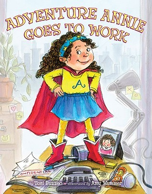 Adventure Annie Goes to Work by Amy Wummer, Toni Buzzeo