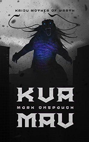 Kua'Mau: Kaiju Mother Of Wrath by Mark Onspaugh