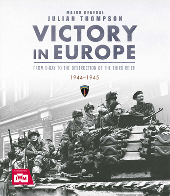 Victory in Europe by Julian Thompson