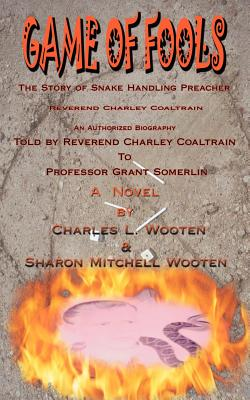 Game of Fools: The Story of Snake Handling Preacher Reverend Charley Coaltrain by Sharon Mitchell, Charles L. Wooten