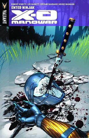 X-O Manowar, Volume 2: Enter Ninjak by Robert Venditti, Moose Baumann, Stefano Gaudiano, Lee Garbett