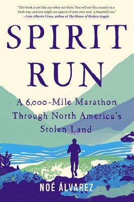 Spirit Run: A 6,000-Mile Marathon Through North America's Stolen Land by Noé Álvarez